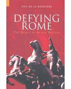 Defying Rome – The Rebels of Roman Britain - BÉDOYÉRE, GUY DE LA