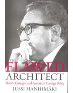 The Flawed Architect – Henry Kissinger and Foreign Policy - HANHIMÄKI, JUSSI