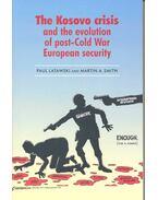The Kosovo Crisis and the Evolution of Post-Cold War European Security - LATAWSKI, PAUL – SMITH, MARTIN A,