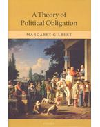 A Theory of Political Obligation - GILBERT, MARGARET