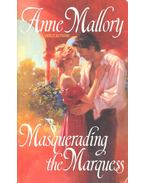Masquerading the Marquess - MALLORY, ANNE