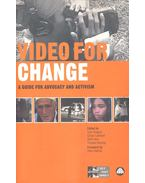 Video for Change – A Guide for Advocacy and Activism - GREGORY, SAM – CALDWELL, GILLIAN – AVNI, RONIT – HARDING, THOMAS (ed)