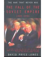 The War That Never Was – The Fall of the Soviet Empire 1985-1991 - PRYCE-JONES, DAVID