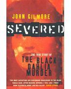 Severed – The True Story of the Black Dahlia Murder - GILMORE, JOHN