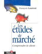 Les études de marché – Comprendre le client - LAURENT, FRANCOIS