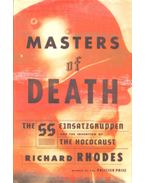 Masters of Death – The SS-Einsatzgruppen and the Invention of the Holocaust - Richard Rhodes