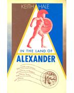 In the Land of Alexander – Gay travels, with history and politics, in Hungary, Yugoslavia, Turkey, and Greece - HALE, KEITH