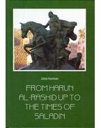 From Harun al-Rasid up to the Times of Saladin - Hunnivári Zoltán