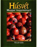 Húsvét - Magyar hagyományok - Tészabó Júlia