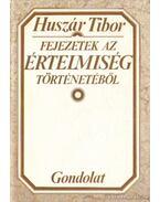 Fejezetek az értelmiség történetéből - Huszár Tibor