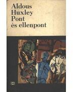 Pont és ellenpont - Huxley, Aldous Leonard