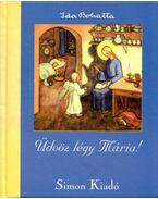 Üdvöz légy Mária! - Ida Bohatta
