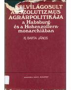 A felvilágosult abszolutizmus agrárpolitikája a Habsburg- és a Hohenzollern-monarchiában - Ifj. Barta János