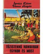 Tűzistennő Hawaiiban egykor és most - Ignácz Rózsa, Vámos Magda