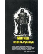 Mátyás, a ruszinok királya (ruszin) - Igor Kercsa