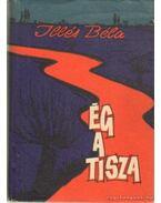 Ég a Tisza I-III. kötet egyben - Illés Béla