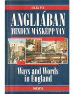 Angliában minden másképp van - Ways and Words in England - Illés Éva