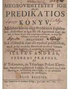 Megrövidittetet Ige. Az-az: Predikatios könyv. I. rész. / Fasciculus Miscellaneus. [kolligátum] - Illyés András, Illyés István