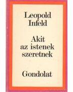 Akit az istenek szeretnek - Infeld, Leopold