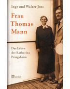 Frau Thomas Mann: Das Leben der Katharina Pringsheim - Inge Jens, Walter Jens