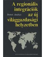 A regionális integrációk az új világgazdasági helyzetben - Inotai András
