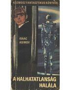 A halhatatlanság halála - Isaac Asimov