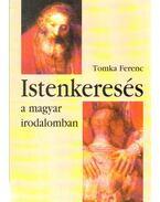 Istenkeresés a magyar irodalomban - Tomka Ferenc