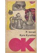Kyra Kyralina / Pusztai bogáncsok - Istrati, Panait