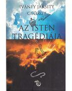 Az Isten tragédiája - Ivánfy Jaksity György