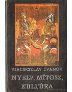 Nyelv, mítosz, kultúra - Ivanov, Vjacseszlav