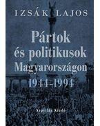 Pártok és politikusok Magyarországon 1944-1994 - Izsák Lajos