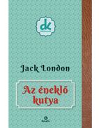 Azéneklő kutya - Jack London