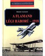 A flamand légi háború - 1918 - Jackson, Robert