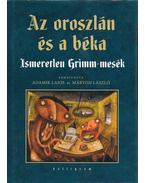 Az oroszlán és a béka - Ismeretlen Grimm-mesék - Jacob Grimm, Wilhelm Grimm