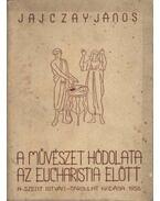 A művészet hódolata az eucharistia előtt - Jajczay János