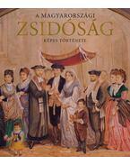 A magyarországi zsidóság képes története - Jalsovszky Katalin, Tomsics Emőke, Toronyi Zsuzsanna