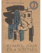 Rómeó, Júlia és a sötétség - Jan Otčenášek
