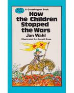 How the Children Stopped the Wars - Jan Wahl