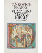 Világverő Mátyás király - A világverő - Jankovich Ferenc