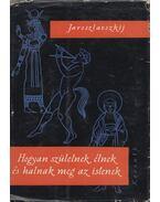 Hogyan születnek, élnek és halnak meg az istenek - Jaroszlavszkij, J.