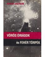 Vörös óriások és fehér törpék - Jastrow, Robert
