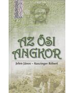 Az ősi Angkor - Jelen János, Kuszinger Róbert