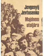 Majdnem utoljára - Jevtusenko, Jevgenyij