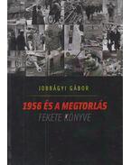 1956 és a megtorlás fekete könyve - Jobbágyi Gábor