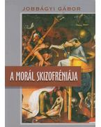 A morál skizofréniája - Jobbágyi Gábor