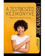 A testbeszéd kézikönyve - Rejtett kommunikáció A-tól Z-ig - Joe Navarro