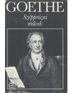 Szépprózai művek - Johann Wolfgang Goethe