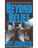 Beyond Belief - JOHANSEN, ROY