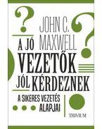 A jó vezetők jól kérdeznek - John C. Maxwell