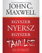 Egyszer nyersz, egyszer tanulsz - Azélet legértékesebb leckéire teszünk szert a hibáink által - John C. Maxwell